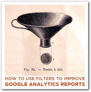 How to Use Filters to Improve Google Analytics Reports