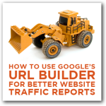 Google's URL Builder for Better Website Traffic Reports