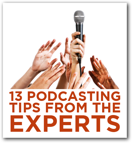 13 Podcasting Tips From The Experts