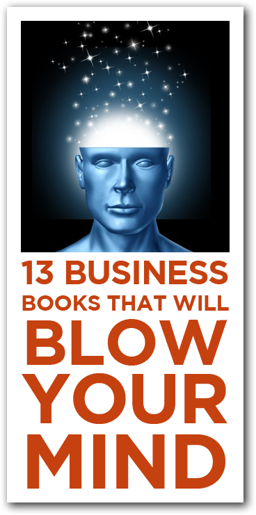 13 Business Books That Will Blow Your Mind
