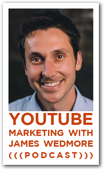 James Wedmore: YouTube Marketing Podcast